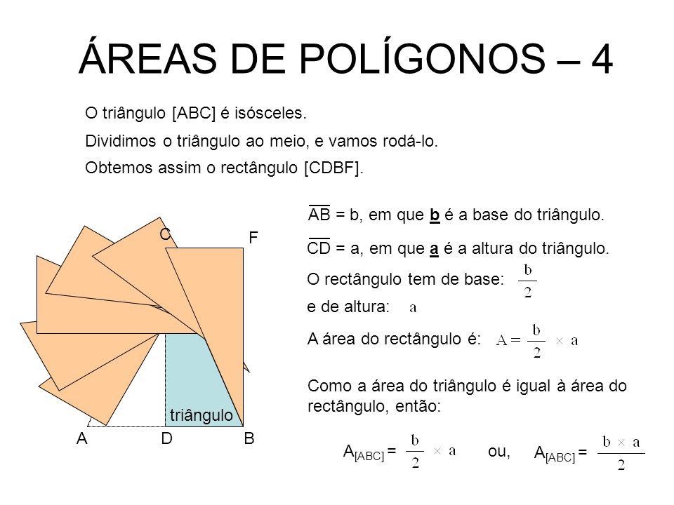 ÁREAS DE POLÍGONOS – 4 O triângulo [ABC] é isósceles.